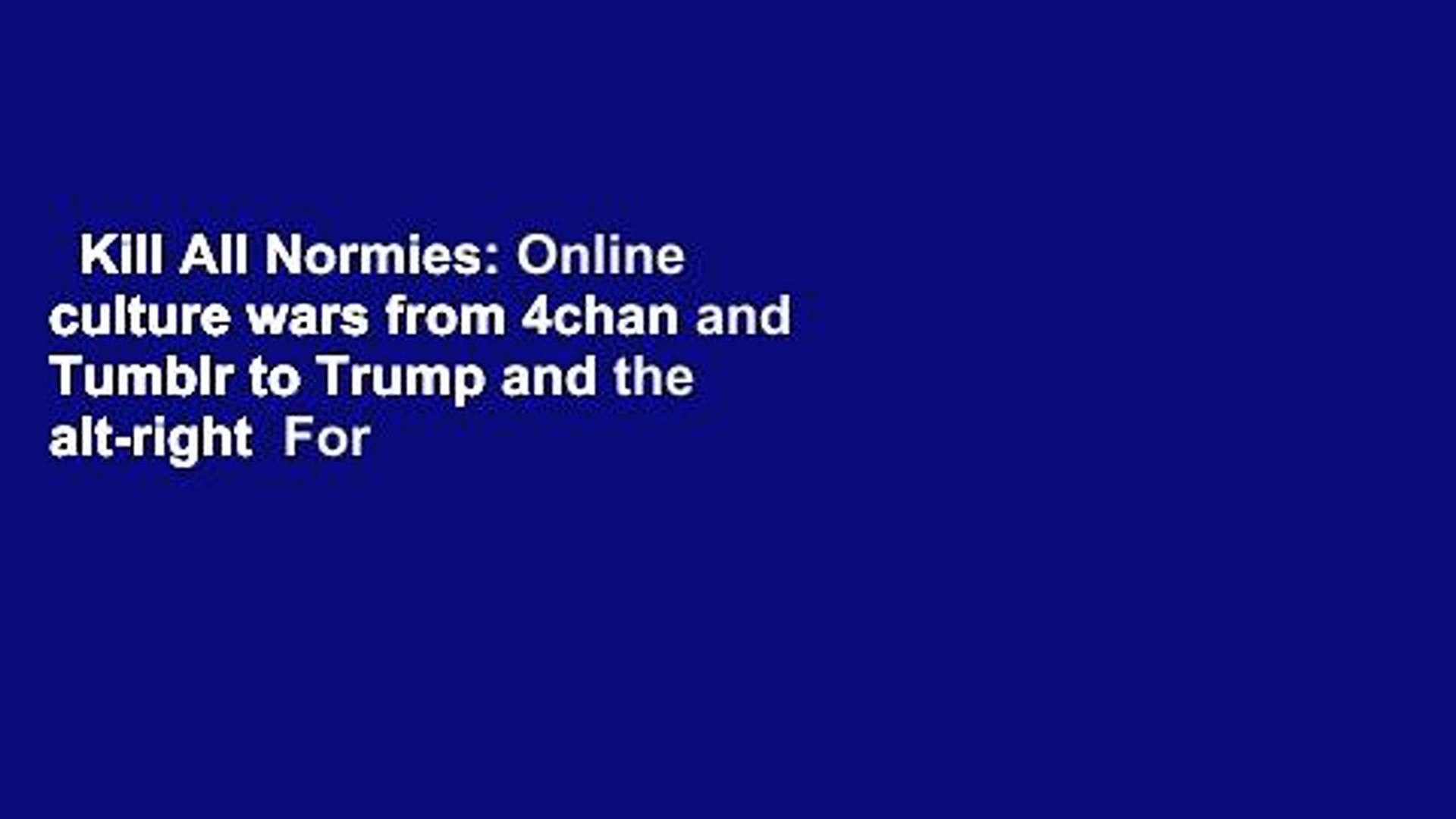 Kill All Normies: Online culture wars from 4chan and Tumblr to Trump and the alt-right  For