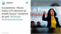 Européennes. Manon Aubry (LFI) dénonce les évadés fiscaux «complices du pire»
