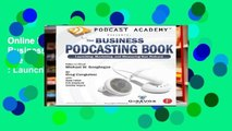 Online Podcast Academy: The Business Podcasting Book: The Business Podcasting Book : Launching,