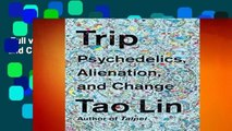 Full version  Trip: Psychedelics, Alienation, and Change  For Kindle
