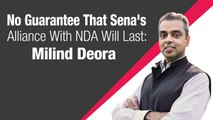 No guarantee that Shiv Sena's alliance with NDA will last: Milind Deora