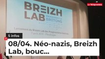 Néo-nazis, Breizh Lab, bouc... Cinq infos bretonnes de ce 8 avril