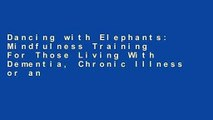 Dancing with Elephants: Mindfulness Training For Those Living With Dementia, Chronic Illness or an