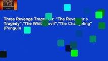 """Three Revenge Tragedies: """"The Revenger s Tragedy"""",""""The White Devil"""",""""The Changeling"""" (Penguin"""