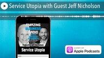 Service Utopia with Guest Jeff Nicholson