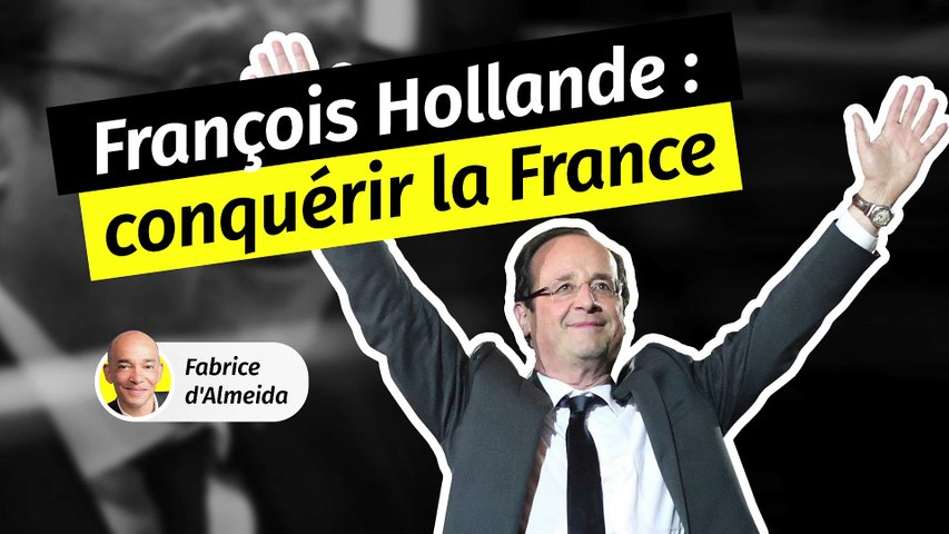 François Hollande [1/3] : Conquérir la France
