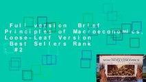 Full version  Brief Principles of Macroeconomics, Loose-Leaf Version  Best Sellers Rank : #2