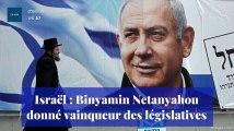 Israël : Benyamin Netanyahou donné vainqueur des législatives
