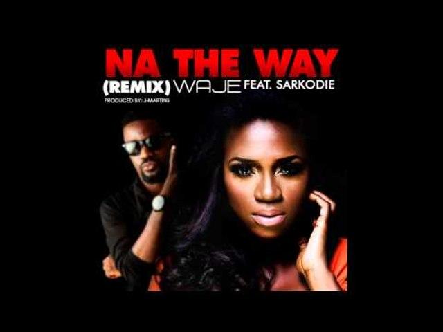 Waje - Na The Way Remix Ft. Sarkodie