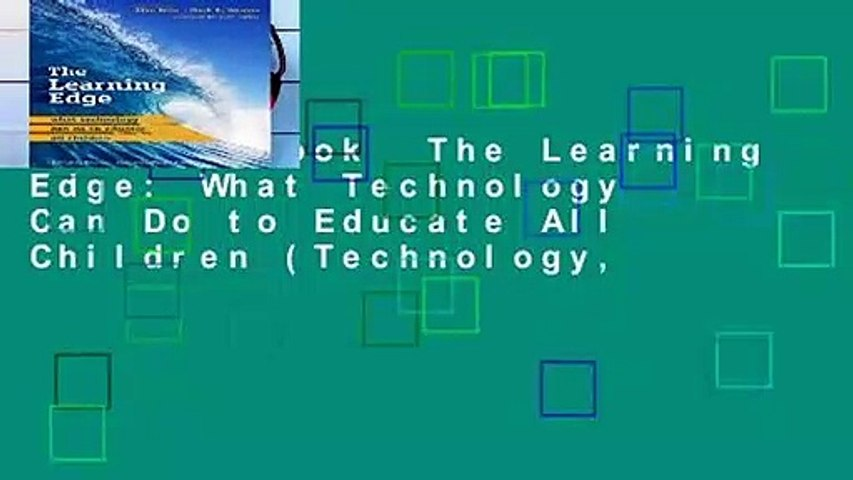 Full E-book  The Learning Edge: What Technology Can Do to Educate All Children (Technology,