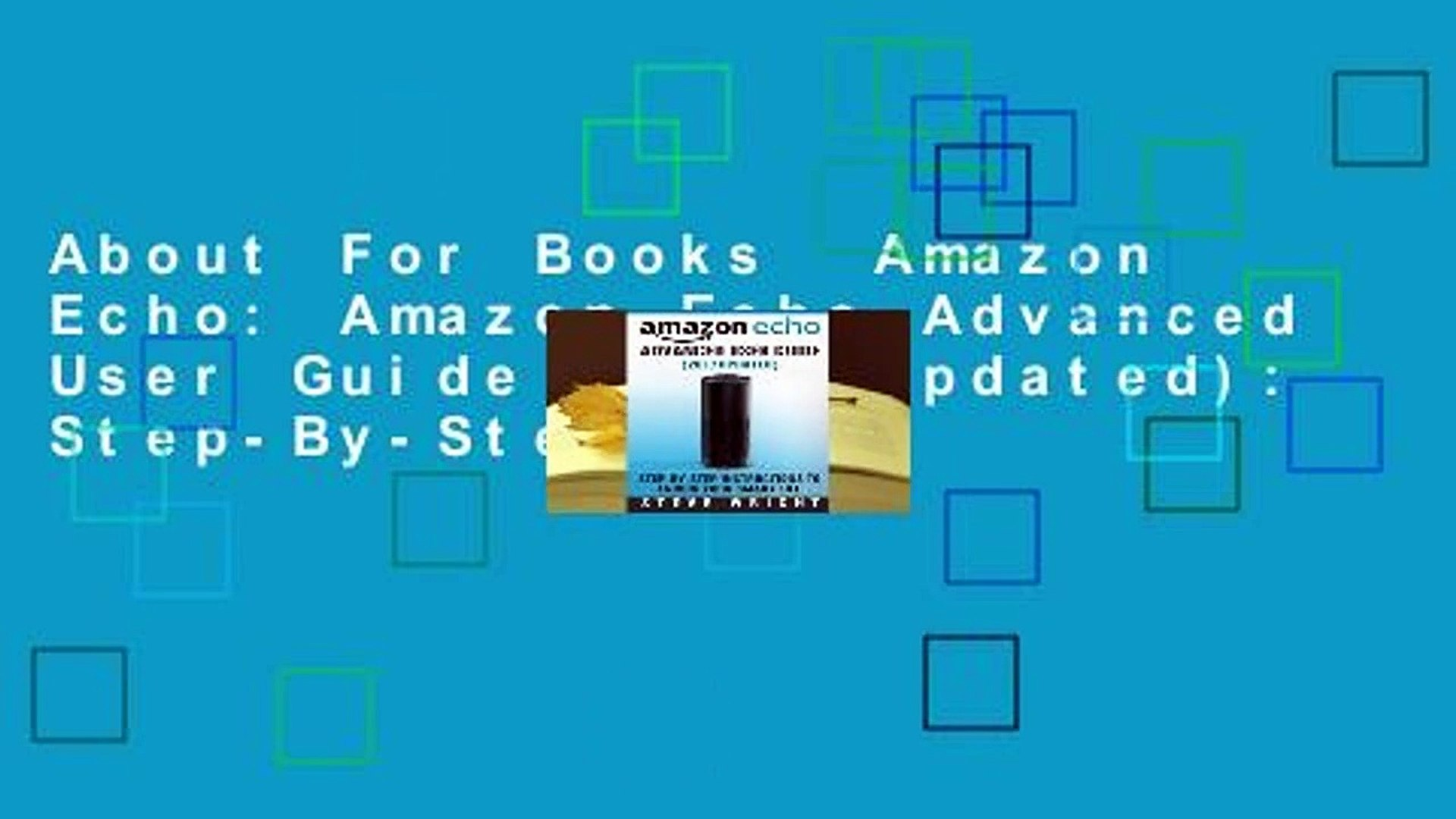 About For Books  Amazon Echo: Amazon Echo Advanced User Guide (2017 Updated): Step-By-Step
