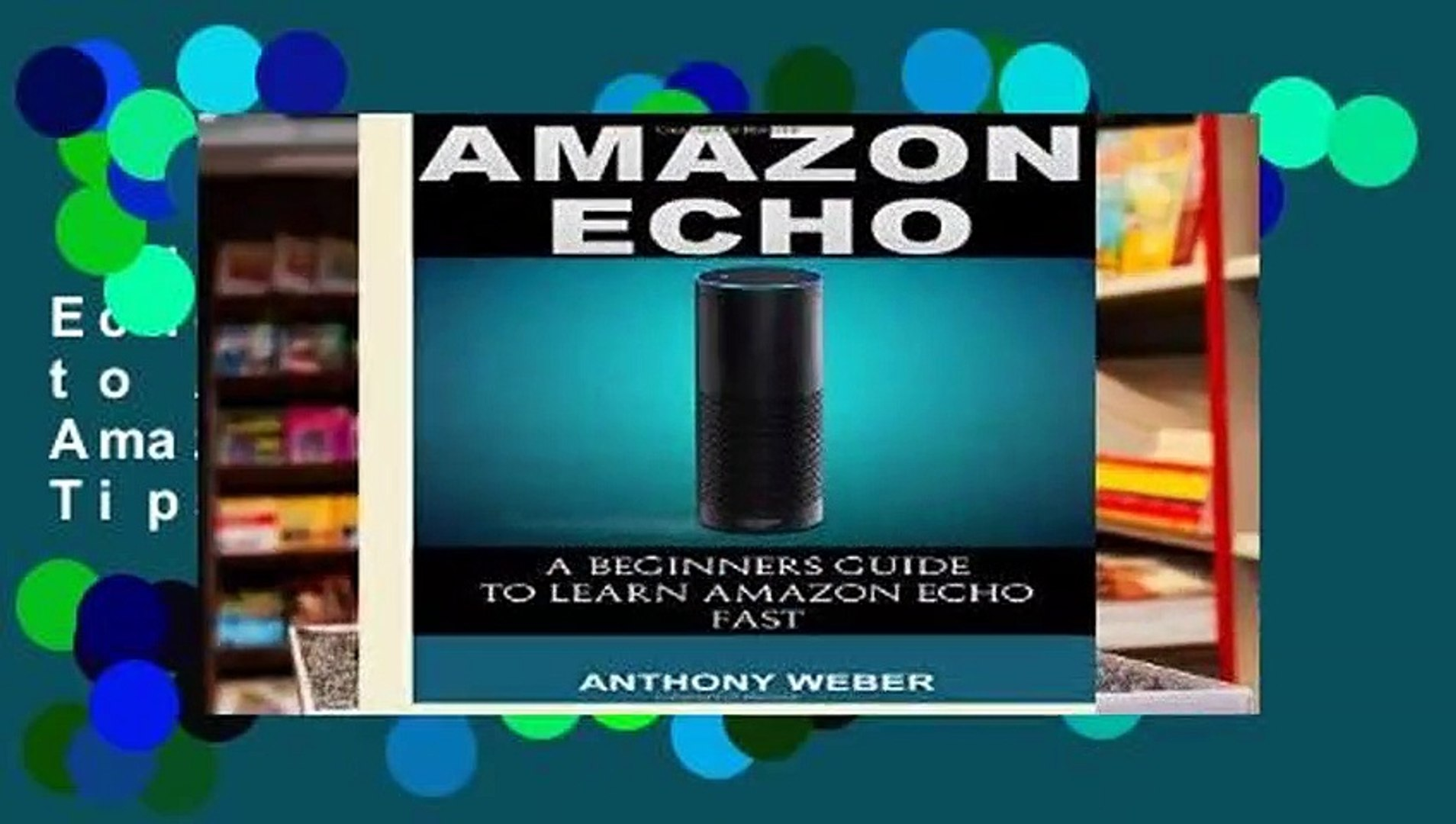 Full E-book  Amazon Echo: A Beginners Guide to Amazon Echo and Amazon Prime Subscription Tips