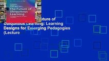 Full E-book  The Future of Ubiquitous Learning: Learning Designs for Emerging Pedagogies (Lecture