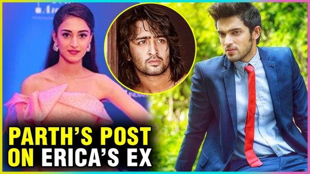 Parth Samthaan REACTS On Erica Fernandes Ex Boyfriend