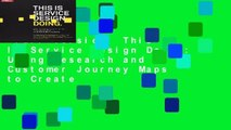 Full version  This Is Service Design Doing: Using Research and Customer Journey Maps to Create