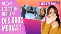SALMA TE PARLE : Les petites douilles des gros médias