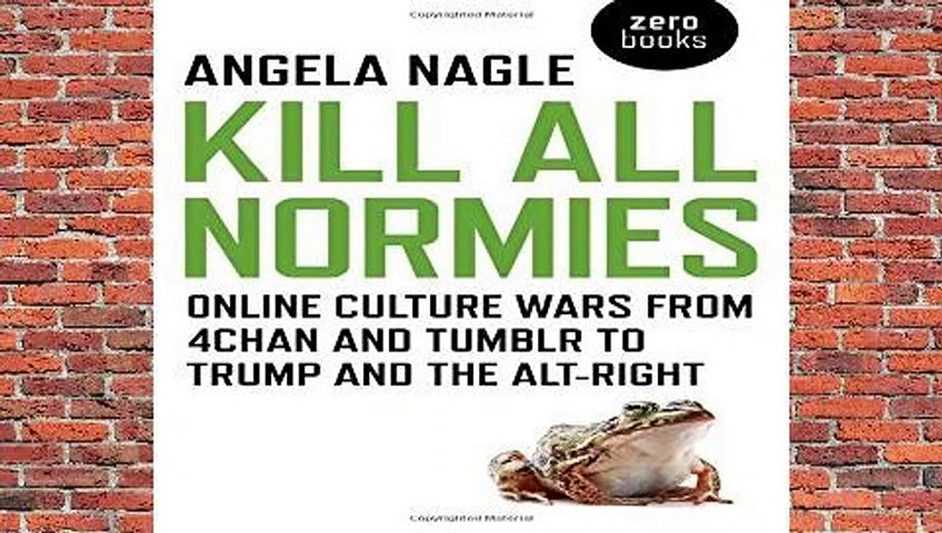 Kill All Normies: Online culture wars from 4chan and Tumblr to Trump and the alt-right  Best