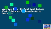 Lower Your Taxes - Big Time!: Small Business Wealth Building and Tax Reduction Secrets from an IRS