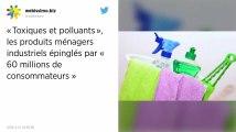 «Toxiques et polluants», les produits ménagers industriels épinglés par «60 millions de consommateurs»