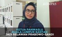 Ketua Panwaslu Kuala Lumpur Bantah Jadi Relawan Prabowo-Sandi