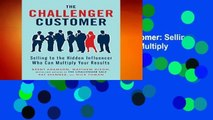 [GIFT IDEAS] The Challenger Customer: Selling to the Hidden Influencer Who Can Multiply Your