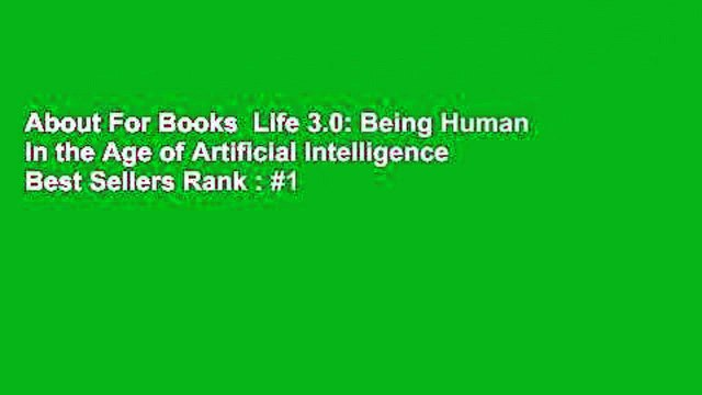 About For Books  Life 3.0: Being Human in the Age of Artificial Intelligence  Best Sellers Rank : #1