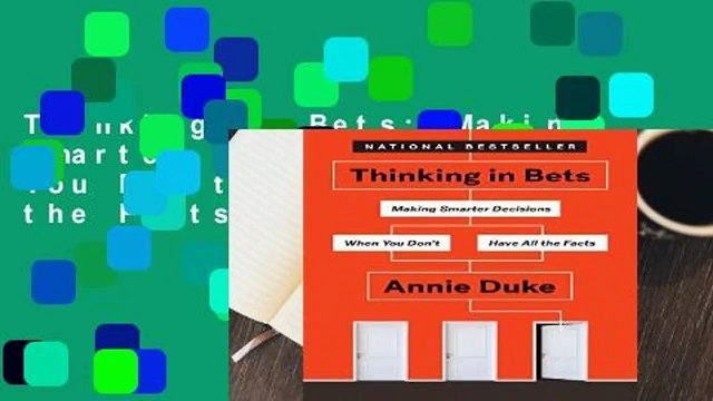 Thinking in Bets: Making Smarter Decisions When You Don t Have All the Facts