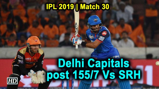 IPL 2019 | Match 30  | Delhi Capitals post 155/7 Vs SRH