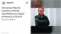 Emmanuel Macron remettra à Michel Houellebecq la Légion d'honneur le 18 avril