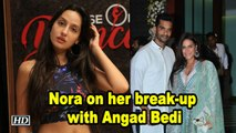 Nora Fatehi opens up about her break-up with Angad Bedi