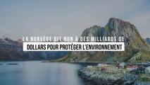 Un exemple remarquable : la Norvège dit non à des milliards de dollars pour protéger l'environnement