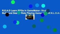 R.E.A.D Learn RPGs in GameMaker: Studio: Build and Design Role Playing Games D.O.W.N.L.O.A.D