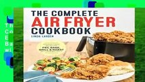 The Complete Air Fryer Cookbook: Amazingly Easy Recipes to Fry, Bake, Grill, and Roast with Your