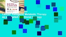 Full version  Keto for Cancer: Ketogenic Metabolic Therapy as a Targeted Nutritional Strategy