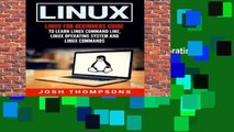 Linux: Linux For Beginners Guide To Learn Linux Command Line, Linux Operating System And Linux