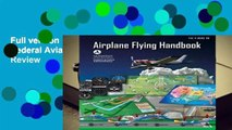 Full version  Airplane Flying Handbook (Federal Aviation Administration): FAA-H-8083-3B  Review