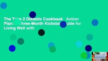 The Type 2 Diabetic Cookbook   Action Plan: A Three-Month Kickstart Guide for Living Well with