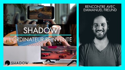Shadow : l'ordinateur, réinventé l GG