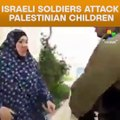 Israeli Soldiers Attack Palestinian Children