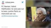 FC Nantes. Vahid Halilhodzic ne sera pas sur le banc face au PSG