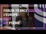L' Europe, tout un poème - Dialogue de clôture du Forum France Culture sur l'Europe