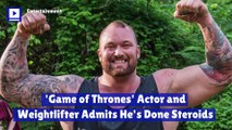'Game of Thrones' Actor and Weightlifter Admits He's Done Steroids