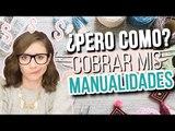 ¿Cómo COBRAR MIS MANUALIDADES? | CONSEJOS FÁCILES PARA TODOS