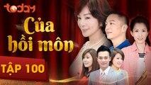 Của Hồi Môn - Tập 100 Full - Phim Bộ Tình Cảm Hay 2018 | TodayTV