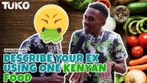 VOX POP: Describe your EX using one Kenyan food