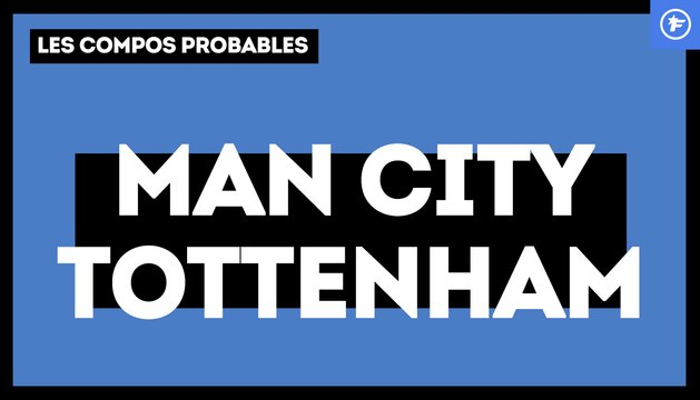 Manchester City - Tottenham : les compositions probables