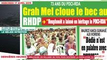 Le Titrologue du 17 Avril 2019 : 73 ans de PDCI-RDA, Grah Mel cloue le bec au RHDP