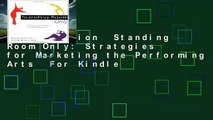 Full version  Standing Room Only: Strategies for Marketing the Performing Arts  For Kindle