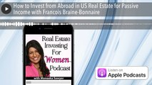 How to Invest from Abroad in US Real Estate for Passive Income with Francois Braine-Bonnaire