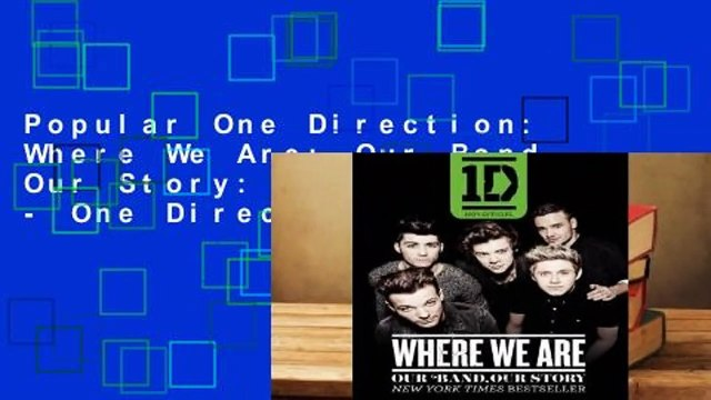 Popular One Direction: Where We Are: Our Band, Our Story: 100% Official - One Direction